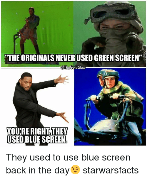 "Memes, Blue, and Never: ""THE ORIGINALS NEVER USED GREEN SCREEN""  @TheGoldClaw  YOURE RIGHT. THEY  USED BLUE SCREEN They used to use blue screen back in the day😉 starwarsfacts"