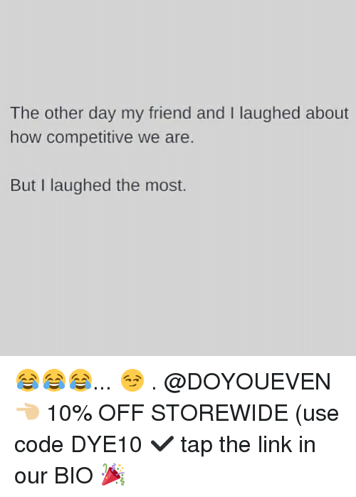 Gym, Link, and The Link: The other day my friend and I laughed about  how competitive we are.  But I laughed the most. 😂😂😂... 😏 . @DOYOUEVEN 👈🏼 10% OFF STOREWIDE (use code DYE10 ✔️ tap the link in our BIO 🎉