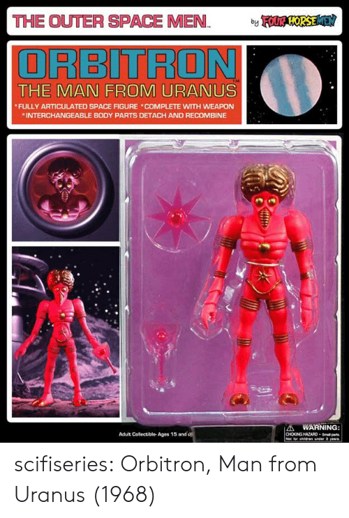 Tumblr, Blog, and Http: THE OUTER SPACE MEN OSE  ORBITRON  THE MAN FROM URANUS  FULLY ARTICULATED SPACE FIGURE COMPLETE WITH WEAPON  INTERCHANGEABLE BODY PARTS DETACH AND RECOMBINE  A WARNING  CHOKING HAZARD-Small parts  Adult Collectible- Ages 15 and scifiseries:  Orbitron, Man from Uranus (1968)