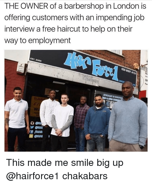 Barbershop, Haircut, and Job Interview: THE OWNER of a barbershop in London is  offering customers with an impending job  interview a free haircut to help on their  way to employment  EST, 2009 This made me smile big up @hairforce1 chakabars