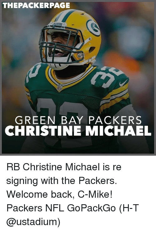 Memes, 🤖, and Page: THE PACKER PAGE  GREEN BAY PACKERS  CHRISTINE MICHAEL RB Christine Michael is re signing with the Packers. Welcome back, C-Mike! Packers NFL GoPackGo (H-T @ustadium)