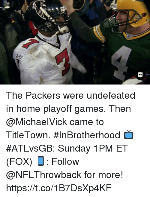 Memes, Games, and Home: The Packers were undefeated in home playoff games.   Then @MichaelVick came to TitleTown. #InBrotherhood  📺#ATLvsGB: Sunday 1PM ET (FOX) 📱: Follow @NFLThrowback for more! https://t.co/1B7DsXp4KF