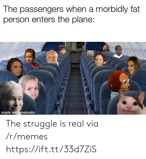 Memes, Struggle, and The Struggle Is Real: The passengers when a morbidly fat  person enters the plane:  made with mematic  নম The struggle is real via /r/memes https://ift.tt/33d7ZiS
