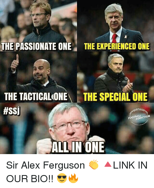 Memes, Ferguson, and Passionate: THE PASSIONATE ONE THE EXPERIENCED ONE  THE TACTICALONEA THE SPECIAL ONE  #SSI  ADDI  ALL IN ONE Sir Alex Ferguson 👏 🔺LINK IN OUR BIO!! 😎🔥