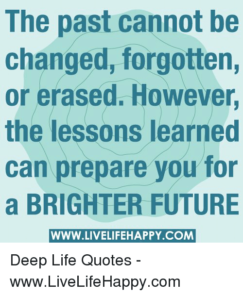 The Past Cannot Be Changed Forgotten Or Erased However The Lessons Magnificent Lessons Learned Quotes