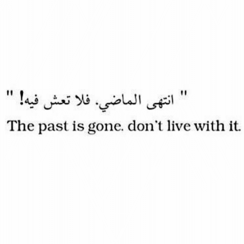 Live, Gone, and  Dont: The past is gone. don't live with it.