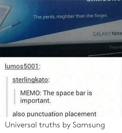 Tumblr, Samsung, and Space: The penis, mightier than the finger.  GALAXY Note  Premic  lumos5001:  sterlingkato:  MEMO: The space bar is  important.  also punctuation placement Universal truths by Samsung