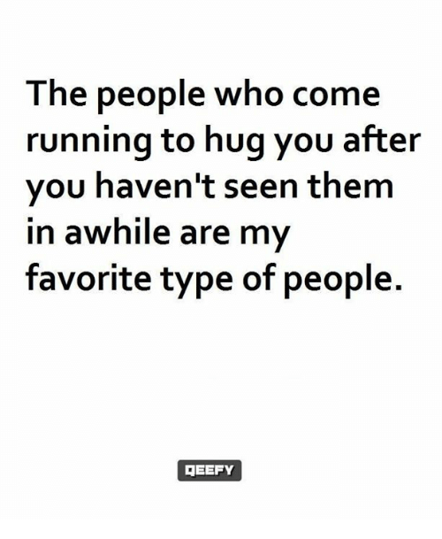 Memes, Running, and 🤖: The people who come  running to hug you after  you haven't seen them  in awhile are my  favorite type of people.  EEFY