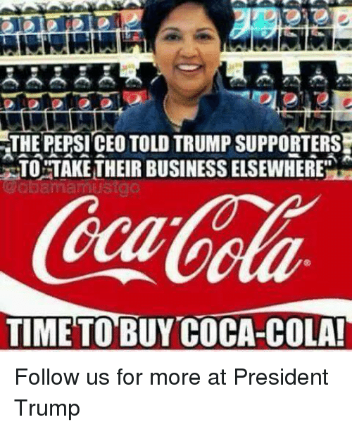 The PEPSI CEO TOLD TRUMP SUPPORTERST TIME TO BUY COCA-COLA! Follow ... 42621112d459