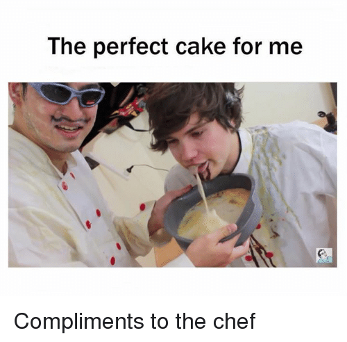 the perfect cake for me compliments to the chef 1189119 ✅ 25 best memes about such a perfect man such a perfect man memes,Compliments To The Chef Meme