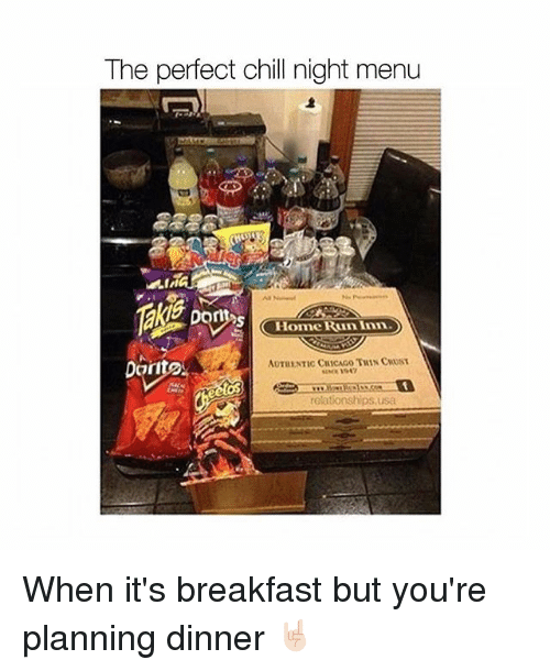 Chill, Relationships, and Run: The perfect chill night menu  Home Run Inn.  Dorn  relationships, usa When it's breakfast but you're planning dinner 🤘🏻