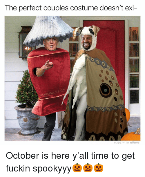 Memes, Time, and 🤖: The perfect couples costume doesn't exi-  dam.the.creator  MADE WITH MOMUS October is here y'all time to get fuckin spookyyy🎃🎃🎃