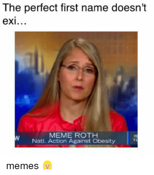 the perfect first name doesnt ex meme roth natl action 18209847 the perfect first name doesn't ex meme roth natl action against