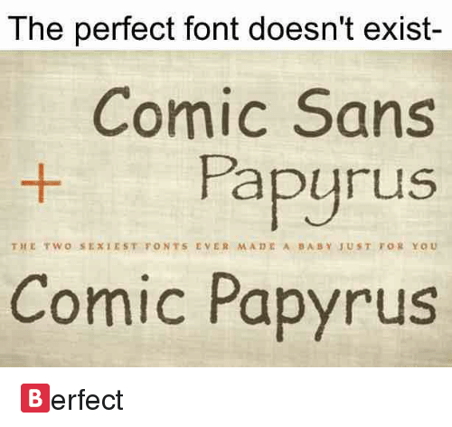 The Perfect Font Doesn't Exist Comic Sans Papyrus THE TWO SE
