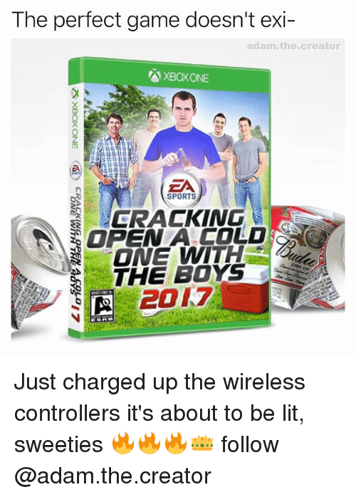 Lit, Memes, and Sports: The perfect game doesn't exi  adam, the creator  XBOXONE  ZA  SPORTS  CRACKING  OPEN A FOLD  THE BOYS Just charged up the wireless controllers it's about to be lit, sweeties 🔥🔥🔥👑 follow @adam.the.creator