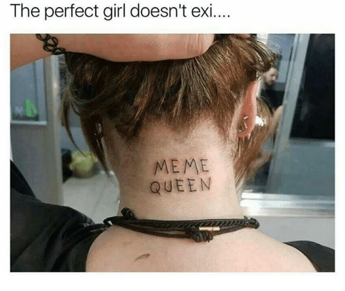 Meme, Perfect Girl, and Queen: The perfect girl doesn't ex...  MEME  QUEEN