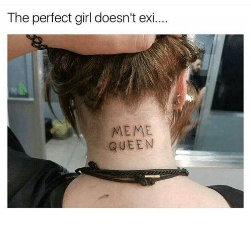 Perfect Girl, Queens, and Perfect Girls: The perfect girl doesn't exi...  MEME  QUEEN