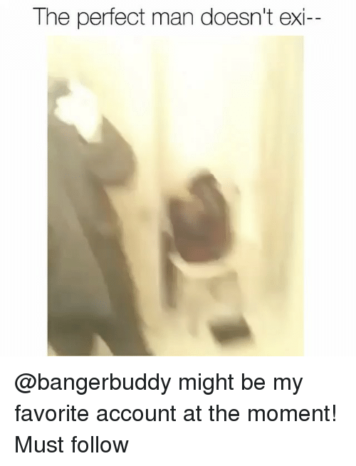 Hood, Account, and Man: The perfect man doesn't exi-- @bangerbuddy might be my favorite account at the moment! Must follow