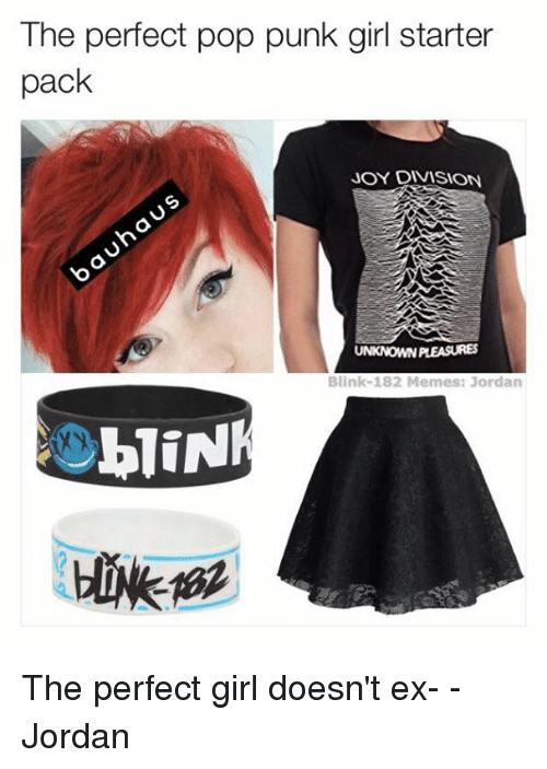 Perfect Girl, Pop, and Girl: The perfect pop punk girl starter  pack  JOY DIVISION  UNKNOWN PLEASURES  Blink  mess: Jordan  bliN The perfect girl doesn't ex-  - Jordan