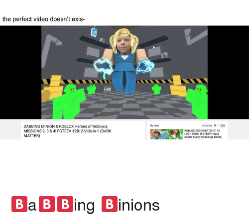 Dark Matter Roblox - The Perfect Video Doesn T Exis Up Next Autoplay Dabbing Minion