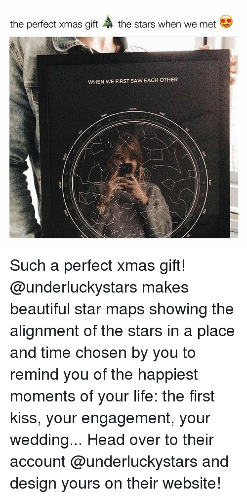Beautiful, Head, and Life: the perfect xmas gift  the stars when we met  WHEN WE FIRST SAW EACH OTHER  North Such a perfect xmas gift! @underluckystars makes beautiful star maps showing the alignment of the stars in a place and time chosen by you to remind you of the happiest moments of your life: the first kiss, your engagement, your wedding... Head over to their account @underluckystars and design yours on their website!