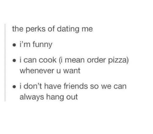 Funny perks of dating me