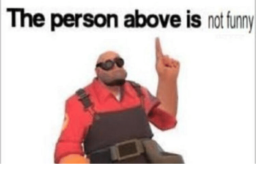 the person above is not funny funny meme on me me