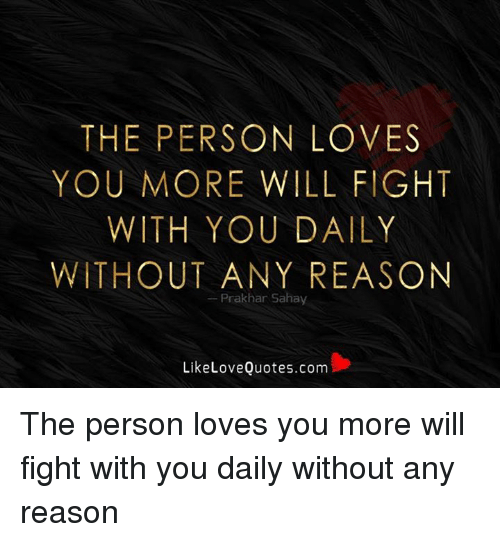 Memes, Quotes, And Reason: THE PERSON LOVES YOU MORE WILL FIGHT WITH YOU