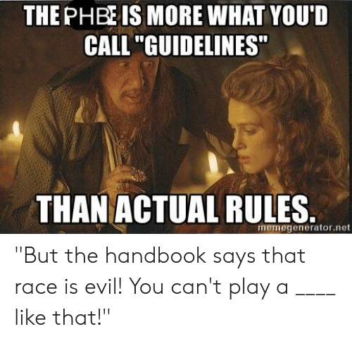 "DnD, Evil, and Race: THE PHBE IS MORE WHAT YOU'D  CALL ""GUIDELINES""  THAN ACTUAL RULES.  memegenerator.net ""But the handbook says that race is evil! You can't play a ____ like that!"""