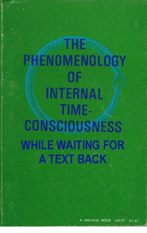 Memes, Book, and Text: THE  PHENOMENOLOGY  INTERNAL  TIME  CONSCIOUSNESS  WHILE WAITING FOR  A TEXT BACK  A MIDLAND BOOK MB-97 $2.45
