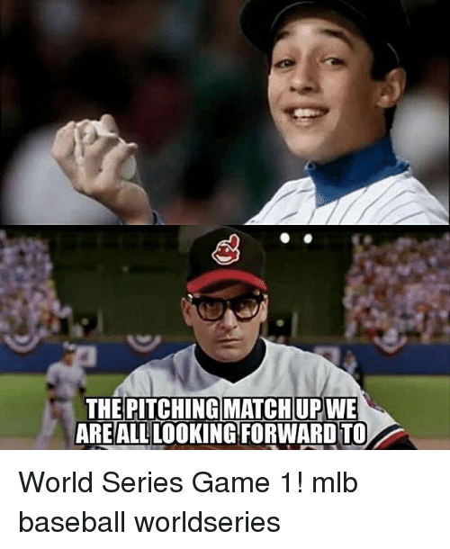 the pitching matchup we are all looking forwardto world series 5269386 ✅ 25 best memes about mlb mlb memes