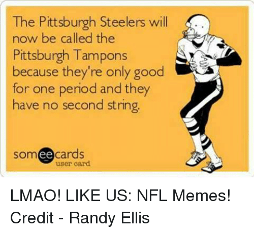 the pittsburgh steelers will now be called the pittsburgh tampons 19220785 ✅ 25 best memes about pittsburgh steelers pittsburgh steelers,Patriots Vs Steelers Memes