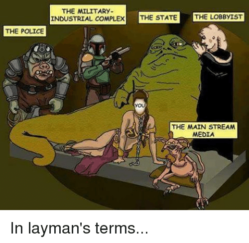 Memes, 🤖, and The Police: THE POLICE  THE MILITARY  INDUSTRIAL COMPLEX  THE STATE  THE LOBBYIST  YOU  THE MAIN STREAM  MEDIA In layman's terms...