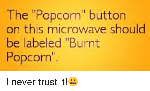 The Popcorn Button On This Microwave Should Be Labeled Burnt Popcorn