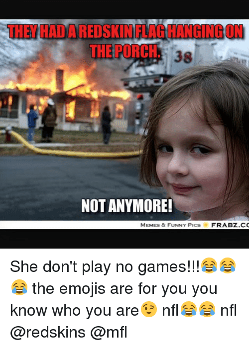 The Porch 38 Not Anymore Memes Funny Pics Frabzcc She Dont Play