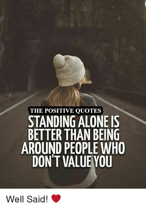 The POSITIVE QUOTES STANDING ALONE IS BETTER THAN BEING AROUND