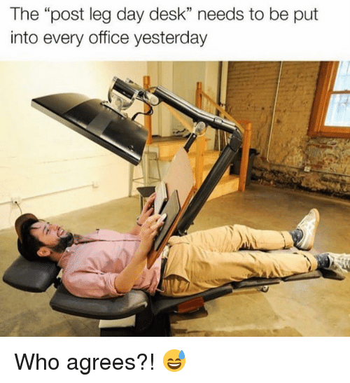"Gym, Desk, and Office: The ""post leg day desk"" needs to be put  into every office yesterday Who agrees?! 😅"