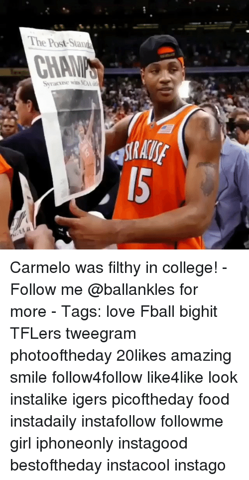 College, Food, and Love: The Post-Stand  Syracuse wins SCA t Carmelo was filthy in college! - Follow me @ballankles for more - Tags: love Fball bighit TFLers tweegram photooftheday 20likes amazing smile follow4follow like4like look instalike igers picoftheday food instadaily instafollow followme girl iphoneonly instagood bestoftheday instacool instago