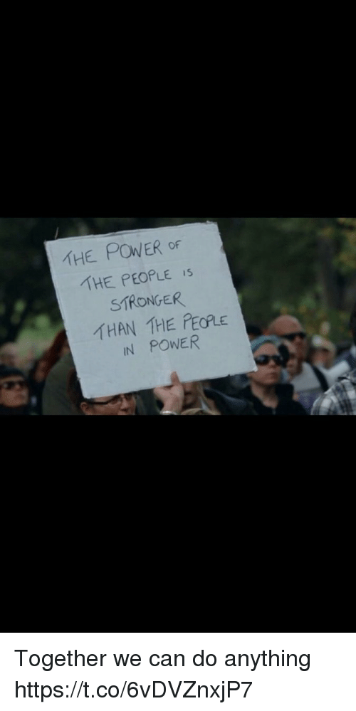 Memes, Power, and 🤖: THE POWER OF  'THE PEOPLE is  STRONGER  IN POWER Together we can do anything https://t.co/6vDVZnxjP7