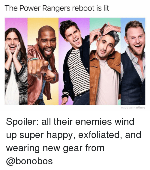 Lit, Memes, and Power Rangers: The Power Rangers reboot is lit  MADE WITH MOMUS Spoiler: all their enemies wind up super happy, exfoliated, and wearing new gear from @bonobos