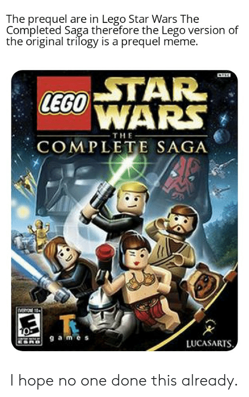 Lego, Meme, and Star Wars: The prequel are in Lego Star Wars The  Comipleted Saga therefore the Lego version of  the original trilogy is a prequel meme.  STAR  WARS  LEGO)  THE  COMPLETE SAGA  LUCASARTS I hope no one done this already.