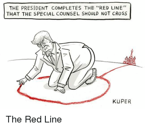 """Politics, Cross, and Red: THE PRESIDENT COMPLETES THE """"RED LINE""""  THAT THE SPECIAL COUNSEL SHOULD NOT CROSS  KUPER"""