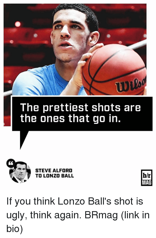 Sports, Links, and Linked In: The prettiest shots are  the ones that go in  STEVE ALFORD  b/r  TO LONZO BALL  MAG If you think Lonzo Ball's shot is ugly, think again. BRmag (link in bio)
