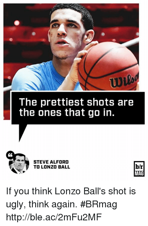 Ugly, Http, and Acs: The prettiest shots are  the ones that go in.  STEVE ALFORD  b/r  TO LONZO BALL  MAG If you think Lonzo Ball's shot is ugly, think again. #BRmag http://ble.ac/2mFu2MF