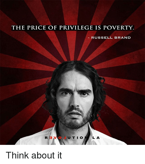 Memes, Russell Brand, and 🤖: THE PRICE OF PRIVILEGE IS POVERTY  RUSSELL BRAND  LA  U T I O Think about it