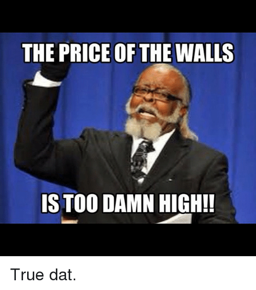 True, Clash of Clans, and True Dat: THE PRICE OF THE WALLS  IS TOO DAMN HIGH! True dat.