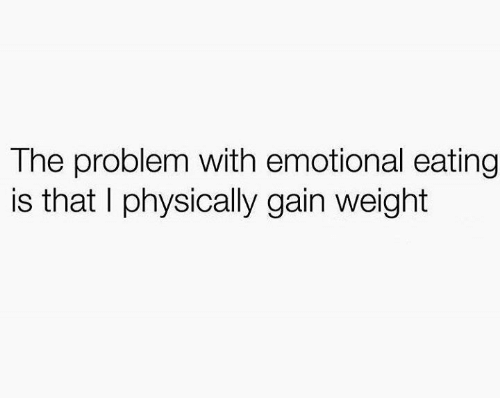 Humans of Tumblr, Gain, and Problem: The problem with emotional eating  is that I physically gain weight