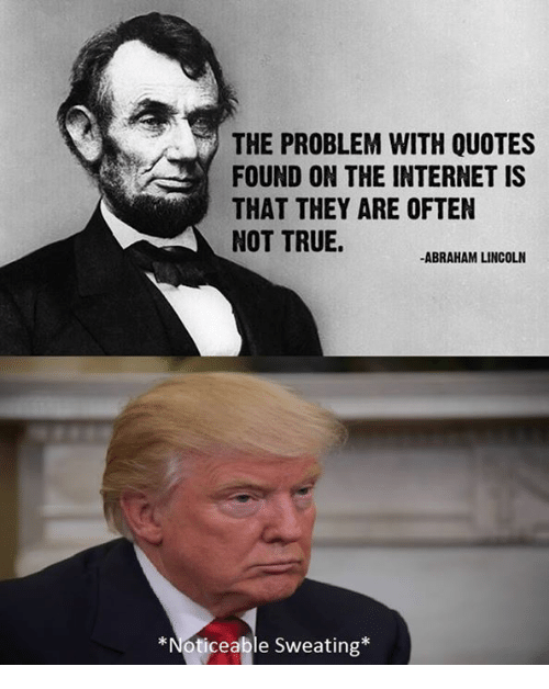 The Problem With Quotes Found On The Internet Is That They Are Often