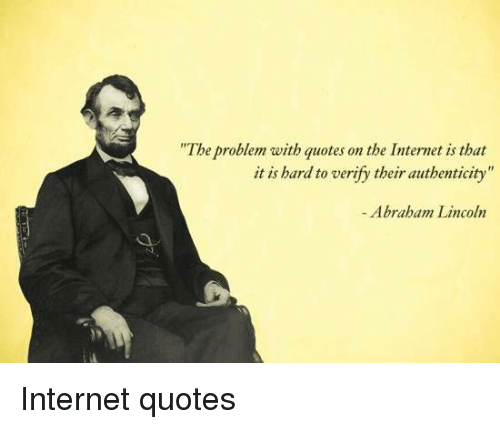 The Problem With Quotes On The Internet Is That It Is Hard To Verif