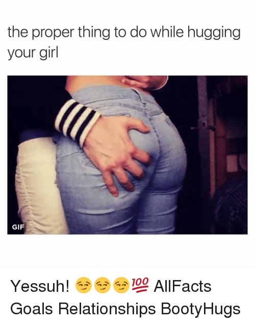 The Proper Thing To Do While Hugging Your Girl Gif Yessuh